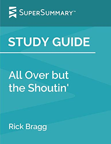 Study Guide: All Over but the Shoutin' by Rick Bragg (SuperSummary) (Rick Bragg All Over But The Shoutin Summary)