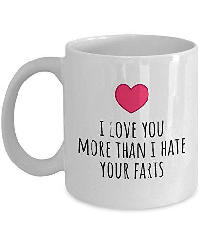 I Regard You More Than I Hate Your Farts Mug - Unromantic Valentine's Gift - Funny Valentine Mug - Boyfriend or Husband Gift Idea - 11oz 15oz