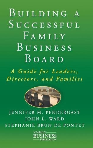 Building a Successful Family Business Board: A Guide for Leaders, Directors, and Families (A Family Business Publication