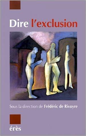 Lire Dire l'exclusion : [2e Journée d'étude de l'association IRIS, Saint-Denis-Paris, 25 juin 1998] epub pdf