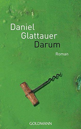 Darum: Roman Taschenbuch – März 2009 Daniel Glattauer Goldmann Verlag 3442467616 Belletristik