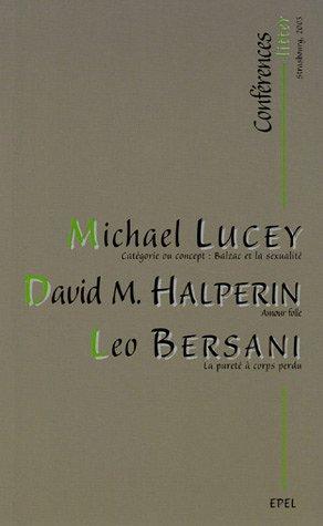 Conférences Litter : Catégorie ou concept : Balzac et la sexualité ; Amour folle ; La pureté à corps perdu