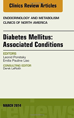 Diabetes Mellitus: Associated Conditions, An Issue of Endocrinology and Metabolism Clinics of North America, 1e (The Clinics: Internal Medicine)