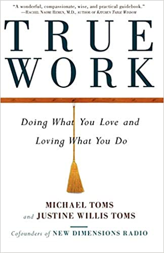 51bee98e689 True Work  Doing What You Love and Loving What You Do  Michael Toms ...
