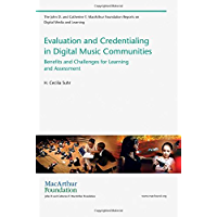 Evaluation and Credentialing in Digital Music Communities: Benefits and Challenges for Learning and Assessment (The John D. and Catherine T. MacArthur ... Media and Learning) (English Edition)