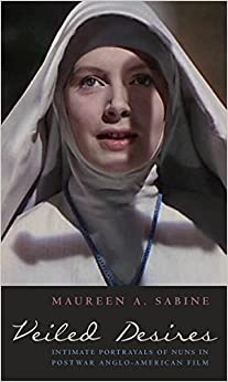 Veiled Desires: Intimate Portrayals of Nuns in Postwar Anglo-American Film