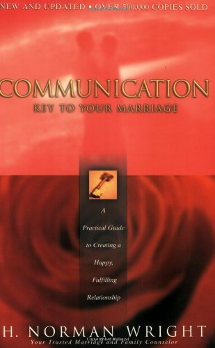 Communication: Key to Your Marriage: A Practical Guide to Creating a Happy, Fulfilling Relationship