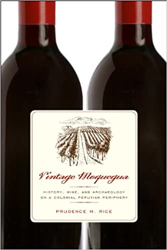 Vintage Moquegua: History, Wine, and Archaeology on a Colonial Peruvian Periphery (Joe R. and Teresa Lozano Long Series in Latin American and Latino Art and Culture)