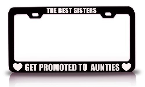 License Plate Frame The Best Sisters Get Promoted To Aunties Family Steel Metal License Plate Frame 12 x 6 inches by Leiacikl22