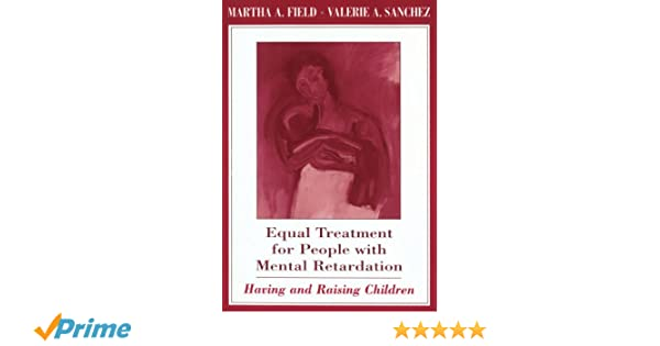 Equal Treatment for People with Mental Retardation: Having and Raising Children