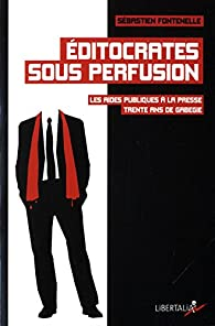 Editocrates sous perfusion. Les aides publiques à la presse, trente ans de gabegie par Sébastien Fontenelle