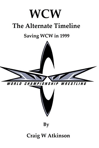 WCW: The Alternate Timeline: Saving WCW in 1999 eBook: Craig