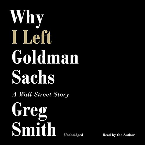 Why I Left Goldman Sachs: A Wall Street Story by Hachette Audio