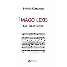 Imago Lexis: Sur Rober Racine (French Edition)