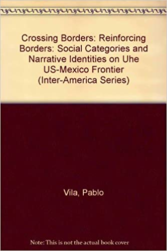 Book Crossing Borders: Reinforcing Borders: Social Categories and Narrative Identities on Uhe US-Mexico Frontier (Inter-America Series)