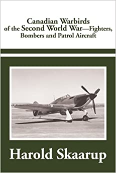Canadian Warbirds of the Second World War - Fighters, Bombers and Patrol Aircraft
