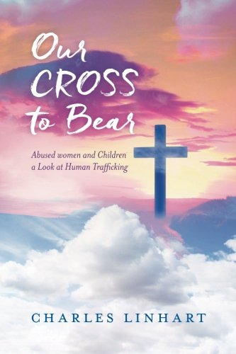 Read Online Our Cross to Bear: Abused women and Children a Look at Human Trafficking pdf