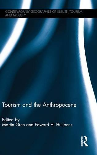 Tourism and the Anthropocene (Contemporary Geographies of Leisure, Tourism and Mobility)