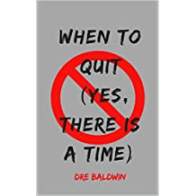 When To Quit (YES, There IS a Time)