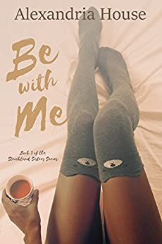 Be with Me (Strickland Sisters Book 3) by [House, Alexandria]