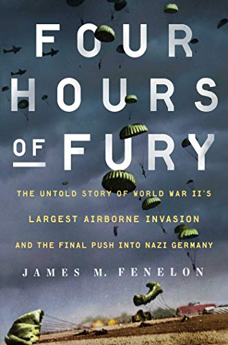 Image of Four Hours of Fury: The Untold Story of World War II's Largest Airborne Invasion and the Final Push into Nazi Germany