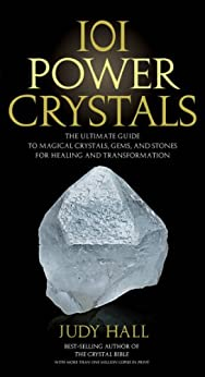 101 Power Crystals: The Ultimate Guide to Magical Crystals, Gems, and Stones for Healing and Transformation by [Hall, Judy]