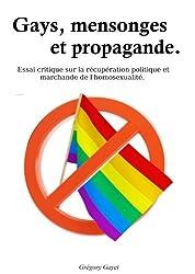 Gays, mensonges et propagande.: De la récupération politique et marchande de l'homosexualité.
