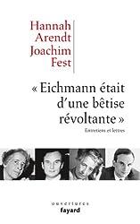 «Eichmann était d'une bêtise révoltante»: Entretiens et lettres