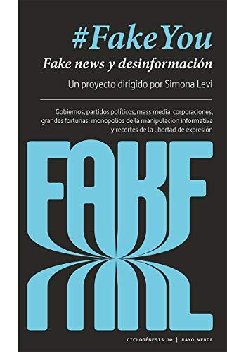#FakeYou: Fake news y desinformación. Gobiernos, partidos políticos, mass media, corporaciones, grandes fortunas: monopolios de la manipulación ... de libertad de expresión: 10 (Ciclogénesis) por Simona Levi