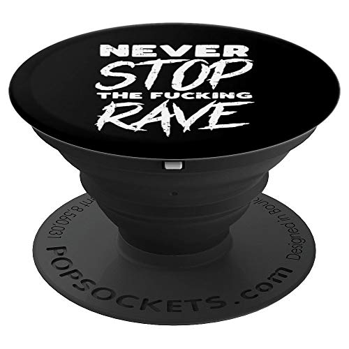 Never Stop The Fucking Rave Funny EDM Party Festival DJ Gift - PopSockets Grip and Stand for Phones and Tablets