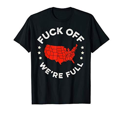 Fuck Off, We're Full Funny Republican T-shirt