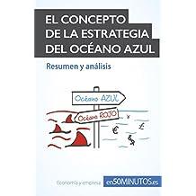 El concepto de la estrategia del océano azul: Las claves de la estrategia de éxito empresarial para innovar y...