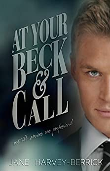 At Your Beck & Call: Tales of a male escort by [Harvey-Berrick, Jane]