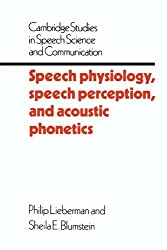 Speech Physiology, Speech Perception, and Acoustic Phonetics (Cambridge Studies in Speech Science and Communication)