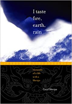 I Taste Fire, Earth, Rain: Elements of a Life With a Sherpa