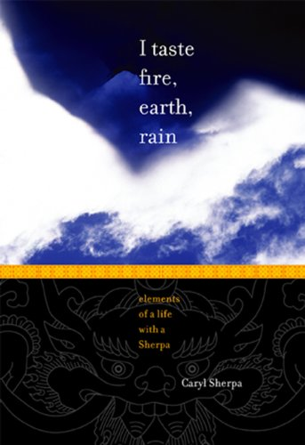 I Taste Fire, Earth, Rain: Elements of a Life With a Sherpa (Guide Sherpa)