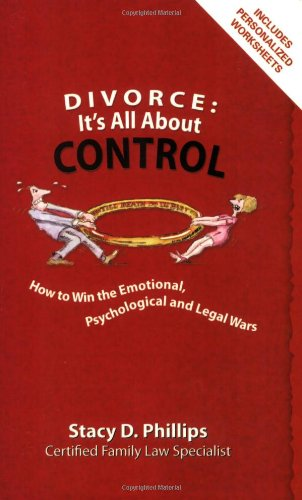 Divorce: It's All About Control; How to Win the Emotional, Psychological And Legal Wars