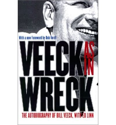 Veeck--As In Wreck: The Autobiography of Bill Veeck 1st (first) Edition by Veeck, Bill, Linn, Ed [2001]