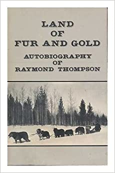 Book Land of Fur and Gold: Autobiography of Raymond Thompson
