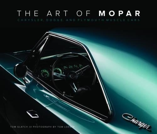 Art of Mopar: Chrysler, Dodge, and Plymouth Muscle Cars