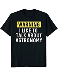 I Like To Talk About Astronomy T-Shirt : Astrophysics Planet