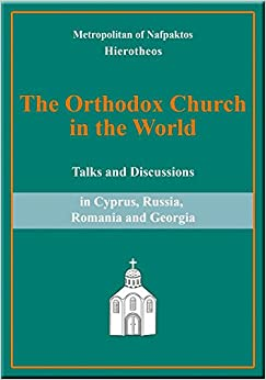 Book The Orthodox Church in the World: Talks and Discussions in Cyprus, Russia, Romania and Georgia