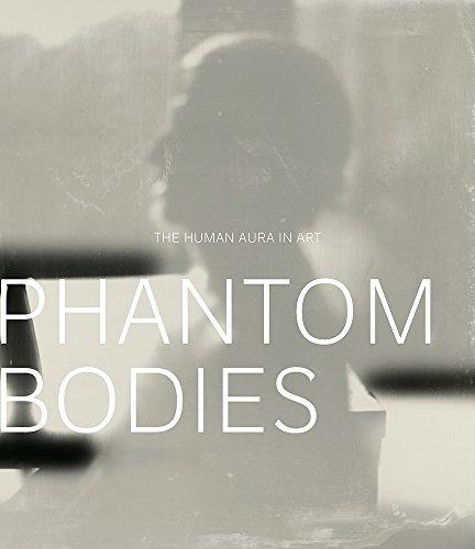 Phantom Bodies: The Human Aura in Art (A Frist Art Museum Title)