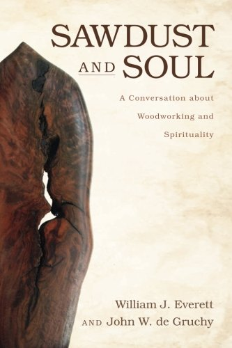 Sawdust and Soul: A Conversation about Woodworking and Spirituality (Dust Wood Sawdust)