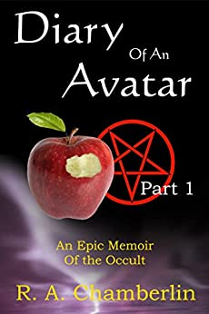 Diary of an Avatar Part 1: A revealing memoir of astonishing occult truths by [Chamberlin, R. A.]