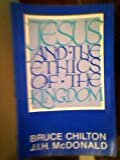Jesus and the Ethics of the Kingdom, Chilton, Bruce D. and McDonald, J. T., 0802803539