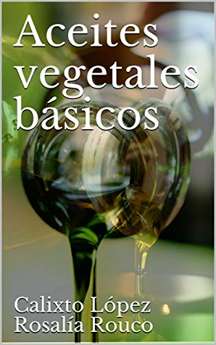 Aceites vegetales básicos por Calixto López Rosalía Rouco,Rosalía Rouco