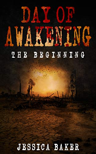 Zombie Apocalypse: Day Of Awakening - The Beginning: A Romance Zombie Survival Thriller (Zombies, Thriller, Romance , Plague, Dead, Survival, Post-Apocalyptic, Science Fiction, Book 1) by [Baker, Jessica]