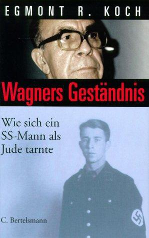 Download Wagners Geständnis. Wie sich ein SS- Mann als Jude tarnte. pdf