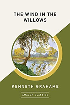 The Wind in the Willows (AmazonClassics Edition) by [Grahame, Kenneth]